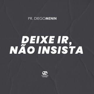 DEIXE IR, NÃO INSISTA // pr. Diego Menin
