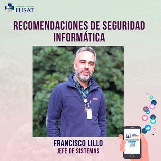 Martes 25: Recomendaciones de seguridad informática - Francisco Lillo, Jefe de Sistemas