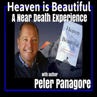 Heaven is Beautiful a Near Death Experience with Peter Panagore