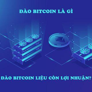 Đào bitcoin là gì? Có các cách đào bitcoin nào và liệu chúng còn hiệu quả trong năm 2021?