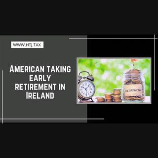 [ HTJ Podcast ] American Taking Early Retirement In Ireland