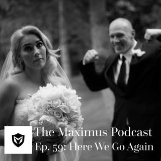 The Maximus Podcast Ep. 59 - Here We Go Again