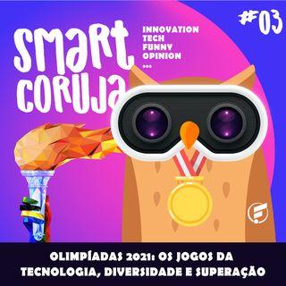 #03 Olimpíadas 2021: Os jogos da tecnologia, diversidade e superação