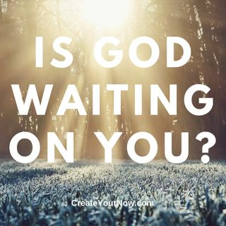 1513 Is God Waiting On You?