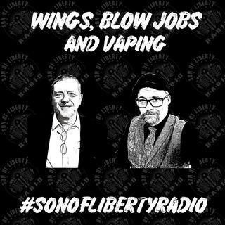 #sonoflibertyradio - Wings, Blow Jobs and Vaping