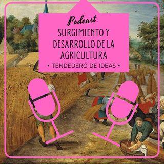Surgimiento y desarrollo de la agricultura.