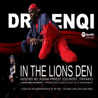 IN THE LIONS DEN, HOSTED BY JUDAH PRIEST (CO-HOST, TIFFANY) - sG: DR. ENQI