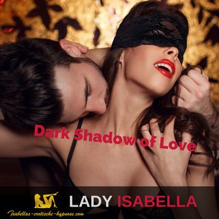 Dark Shadow of Love ein BDSM Hörbuch by Lady Isabella Hörprobe