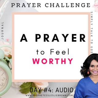 Day 4: A Prayer to Feel Worthy