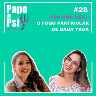 #28 - Era uma vez... O Fogo Particular de Baba Yaga
