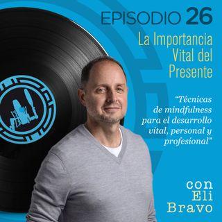 La Importancia Vital del Presente, con Eli Bravo