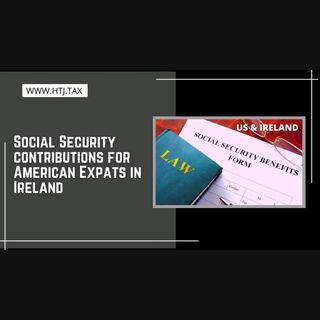 [ HTJ Podcast ] Social Security contributions for American Expats in Ireland