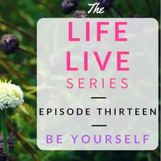 Life Live Episode 13 - Be Yourself | Suicide, Depression and Life Lessons