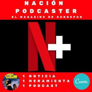 Netflix Plus, un lugar dónde también podrían aparecer nuestros podcasts, Canva y Terapia para un Superheroe