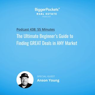 438: The Ultimate Beginner's Guide to Finding GREAT Deals in ANY Market with Anson Young