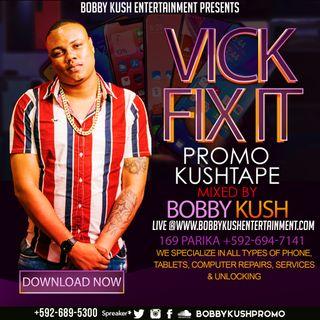 VICK FIX IT PHONE SHOP PROMO KUSHTAPE MIXED BY BOBBY KUSH (+592-689-5300)