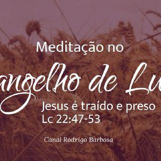 Episódio 124 - Lucas 22:47-53 - Jesus É Traído E Preso - Rodrigo Barbosa