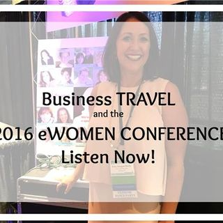 Business Travel and Going To The  eWomen International Conference