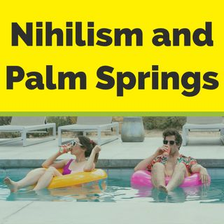 Nihilism and Palm Springs