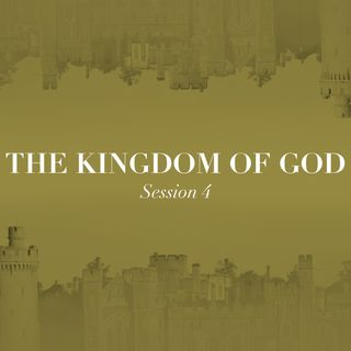The Kingdom of God - Session 4