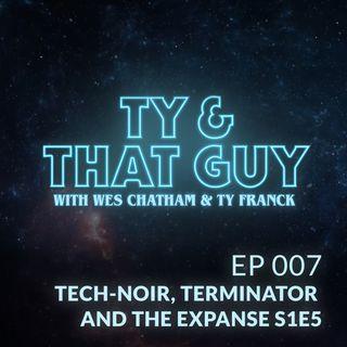 Ep. 007 - Tech-Noir, Terminator & The Expanse S1E5