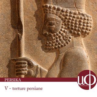 Persika - torture persiane - quinta puntata