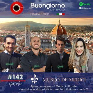 #142 Apoie um museu - I Medici in Brasile, storia di una straordinaria avventura italiana - Parte 2