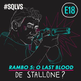 #SQLVS 18 - RAMBO 5: O Last Blood de STALLONE?