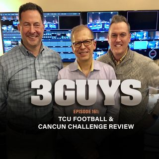 Three Guys Before The Game - TCU Football and Cancun Challenge Review (Episode 161)