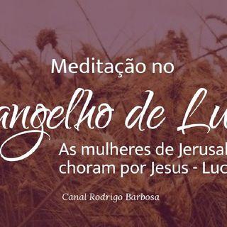 Episódio 130 - Lucas 23:27-31 - As Mulheres De Jerusalém Choram Por Jesus - Rodrigo Barbosa