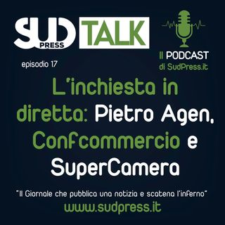 SudTalk episodio 23 - L'inchiesta in diretta: Pietro Agen, Confcommercio e SuperCamera