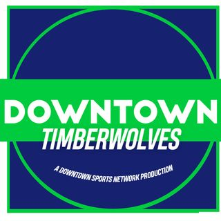 Downtown Timberwolves Podcast
