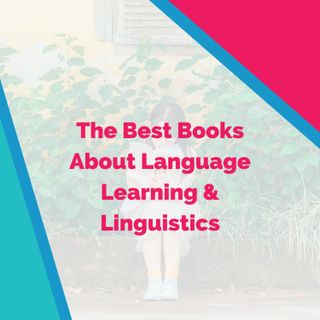 The Best Books About Language Learning & Linguistics