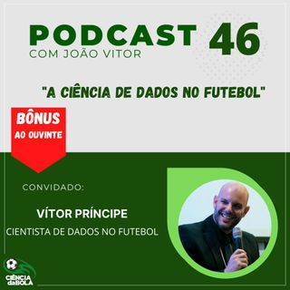 Ep. 46: A ciência de dados no futebol | Vítor Príncipe