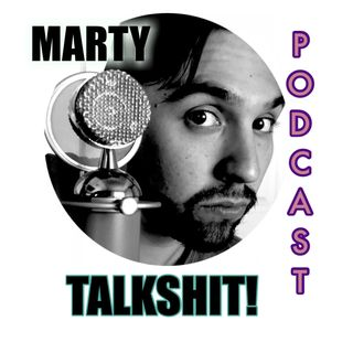 Marty talkshit podcast - 4:5:18, 12.51 PM