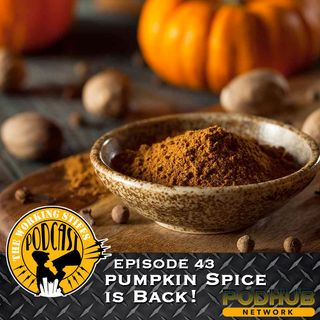 Episode 43: Pumpkin Spice Is Back