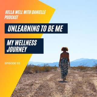 EP 33: Unlearning to Be Me - My Wellness Journey
