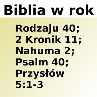040 - Rodzaju 40, 2 Kronik 11, Nahuma 2, Psalm 40, Przysłów 5:1-3