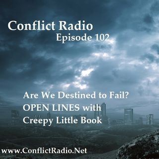 Episode 102  Are We Destined To Fail? OPEN LINES with Creepy Little Book