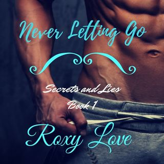 Episode #6: Never Letting Go (Secrets and Lies book 1) by Roxy Love