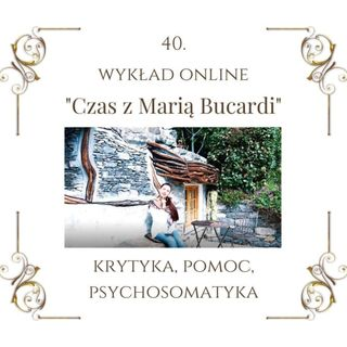 """Wykład """"Czas z Marią Bucardi"""" nr 40. Krytyka jest trucizną, jak pomóc bliskim nam osobom, jeśli nie chcą się rozwijać."""