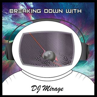 Breaking Down with DJ Mirage