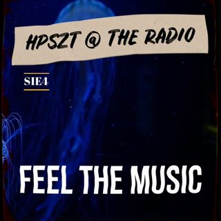 "HPSZT @ the radio - S1E4 - ""Feel The Music"""