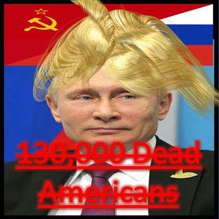 131,000 DEAD AMERICANS! Trump and Putin GOOD JOB at KILLING AMERICANS! @realdonaldtrump #republicans