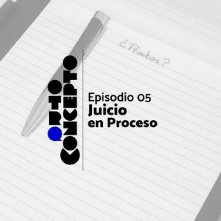 Ep 05 - Juicio en proceso - Otro Concepto Podcast