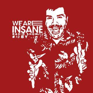 WE ARE INSANE RADIO SHOW EPISODIO 10