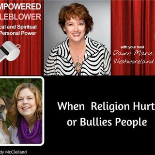 When  Religion Hurts or Bullies People--Wendy McClelland