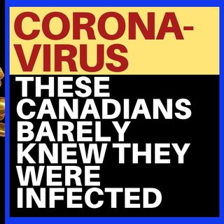 THESE CANADIANS CAUGHT CORONAVIRUS AND WERE FINE