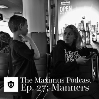 The Maximus Podcast Ep. 27 - Manners