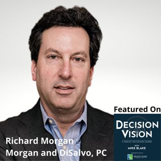 Decision Vision Episode 131: Should I Set up a Trust? – An Interview with Richard Morgan, Morgan and DiSalvo, P.C.